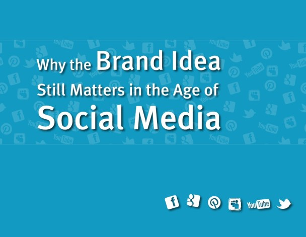 Why the Brand Idea Still Matters in the Age of Social Media